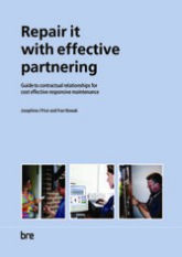 Repair it with effective partnering  -  Guide to contractual relationships for cost effective responsive maintenance