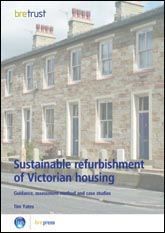Sustainable refurbishment of Victorian housing - guidance, assessment method and case studies
