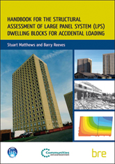 Handbook for the structural assessment of large panel system (LPS) dwelling blocks for accidental loading<br>(BR 511) <b>DOWNLOAD</B>